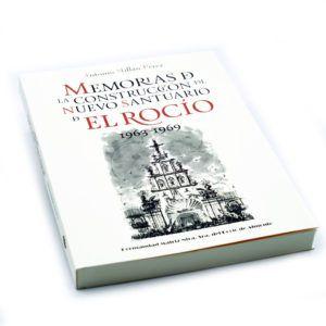 Memorias de la construcción del nuevo Santuario de El Rocío. Con motivo del 50 aniversario del actual templo marismeño