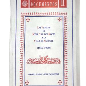 """Las venidas de Ntra. Sra. del Rocío a la Villa e Almonte. El numero dos de la serie """"DOCUMENTOS"""", del autor Manuel Ángel López Taillefert."""